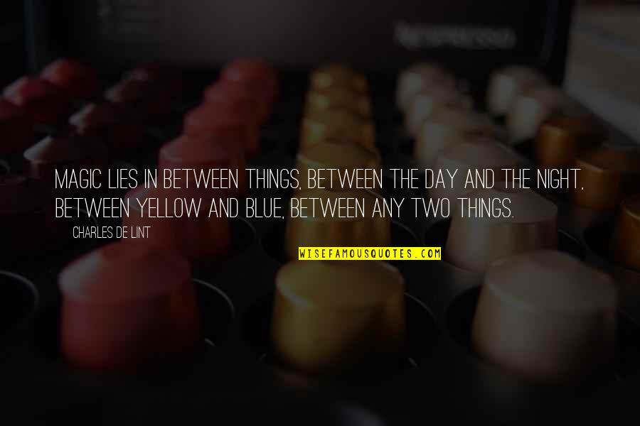 Yellow Quotes By Charles De Lint: Magic lies in between things, between the day