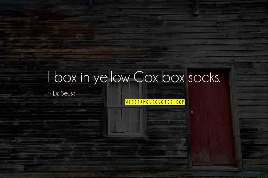 Yellow Quotes By Dr. Seuss: I box in yellow Gox box socks.