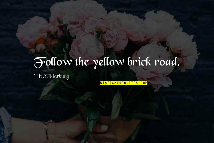 Yellow Quotes By E.Y. Harburg: Follow the yellow brick road.