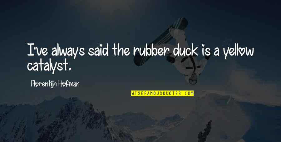 Yellow Quotes By Florentijn Hofman: I've always said the rubber duck is a