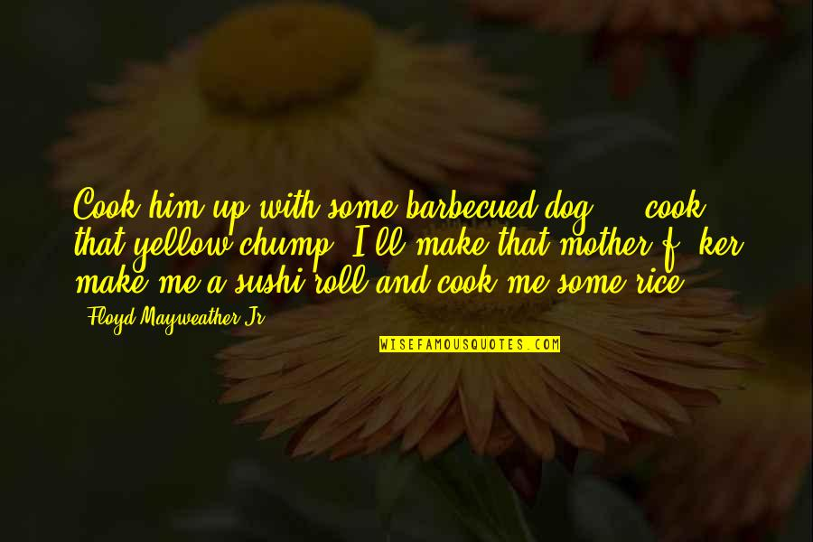 Yellow Quotes By Floyd Mayweather Jr.: Cook him up with some barbecued dog ...