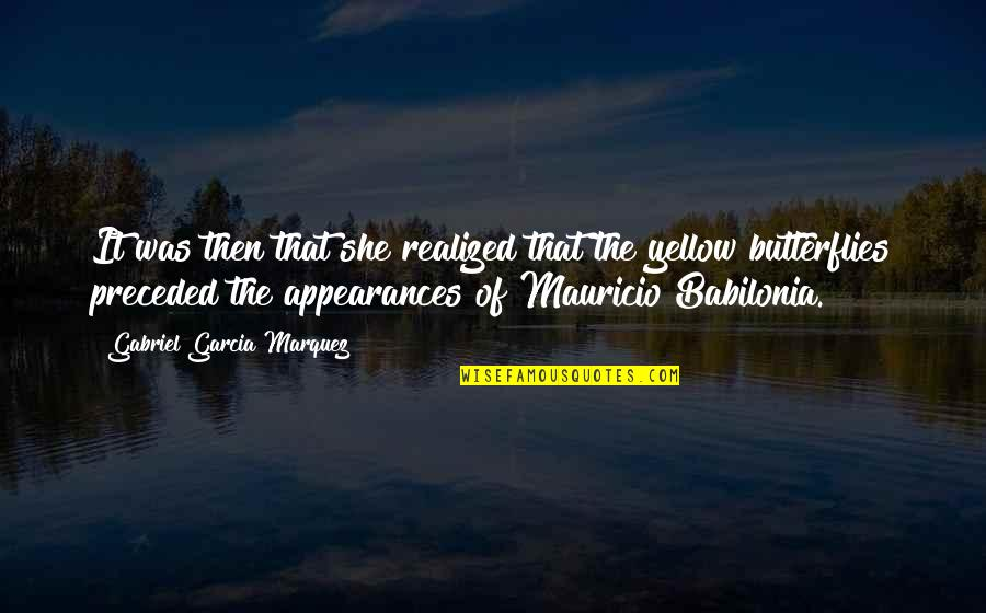 Yellow Quotes By Gabriel Garcia Marquez: It was then that she realized that the