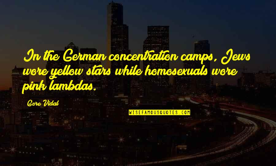 Yellow Quotes By Gore Vidal: In the German concentration camps, Jews wore yellow