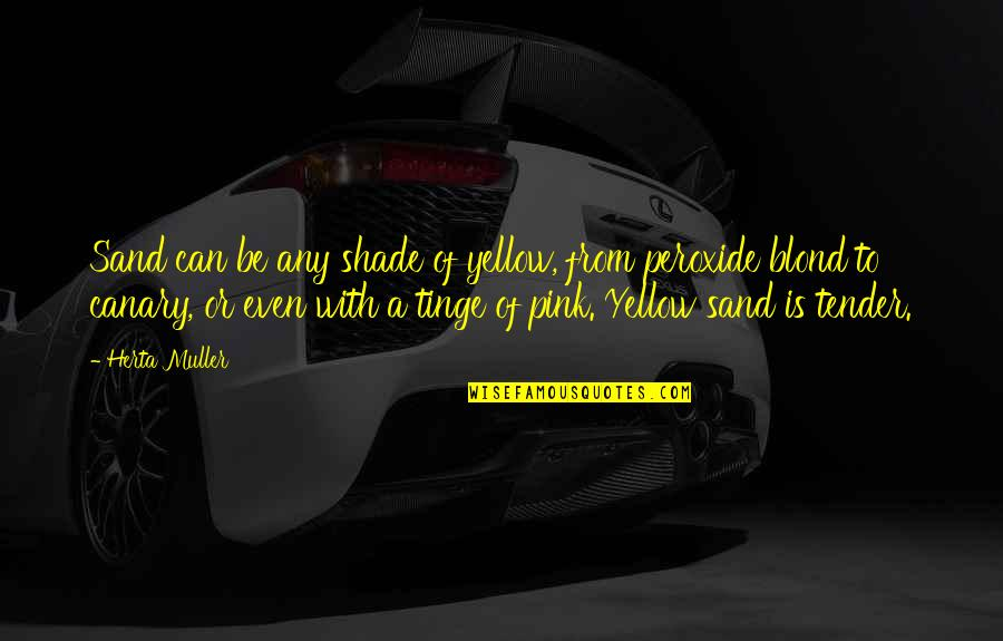 Yellow Quotes By Herta Muller: Sand can be any shade of yellow, from