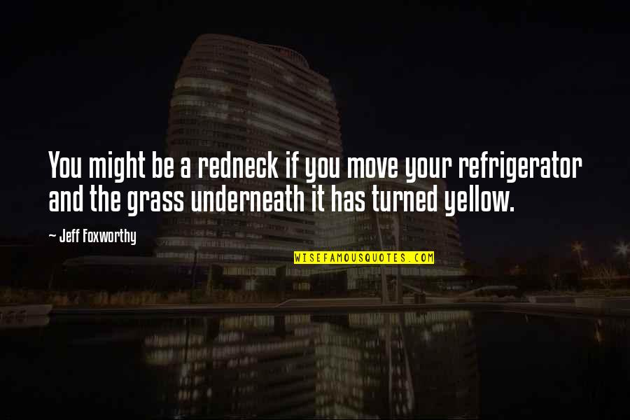 Yellow Quotes By Jeff Foxworthy: You might be a redneck if you move