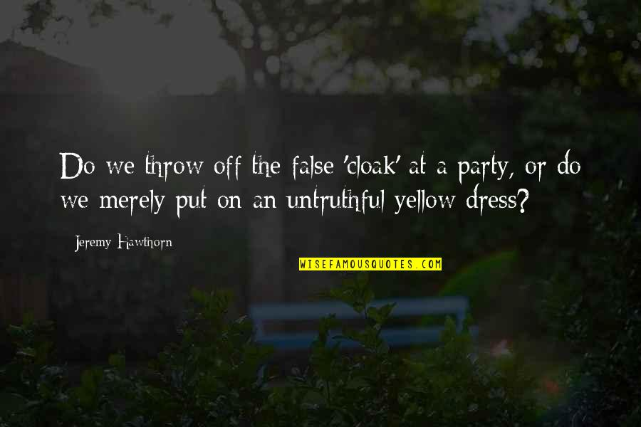 Yellow Quotes By Jeremy Hawthorn: Do we throw off the false 'cloak' at
