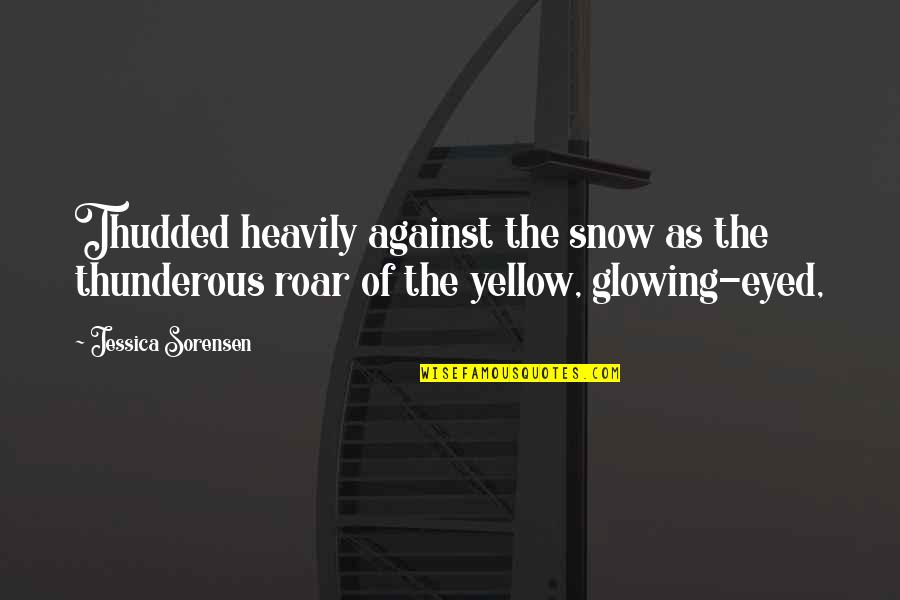 Yellow Quotes By Jessica Sorensen: Thudded heavily against the snow as the thunderous