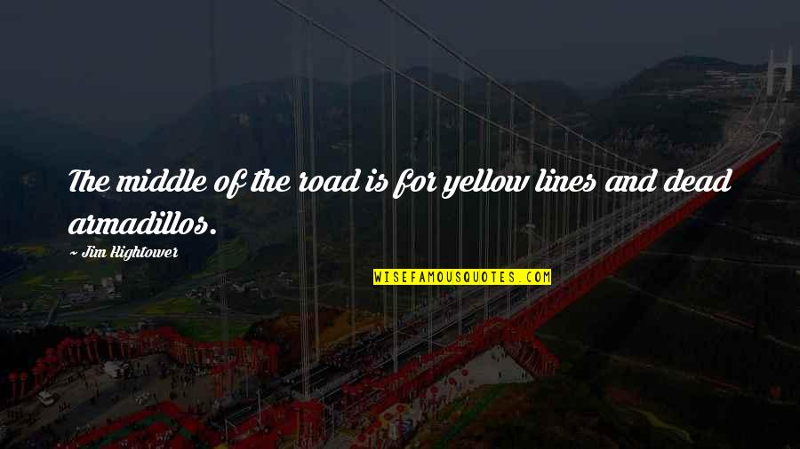 Yellow Quotes By Jim Hightower: The middle of the road is for yellow