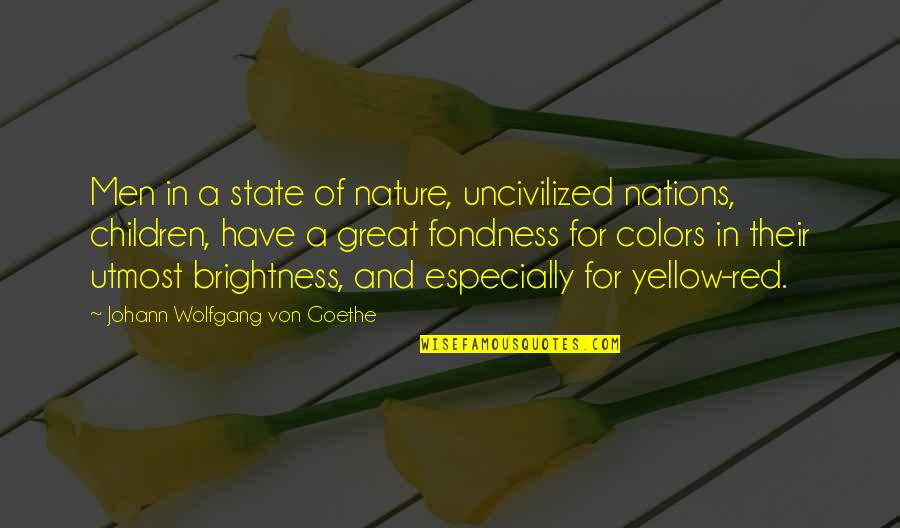 Yellow Quotes By Johann Wolfgang Von Goethe: Men in a state of nature, uncivilized nations,