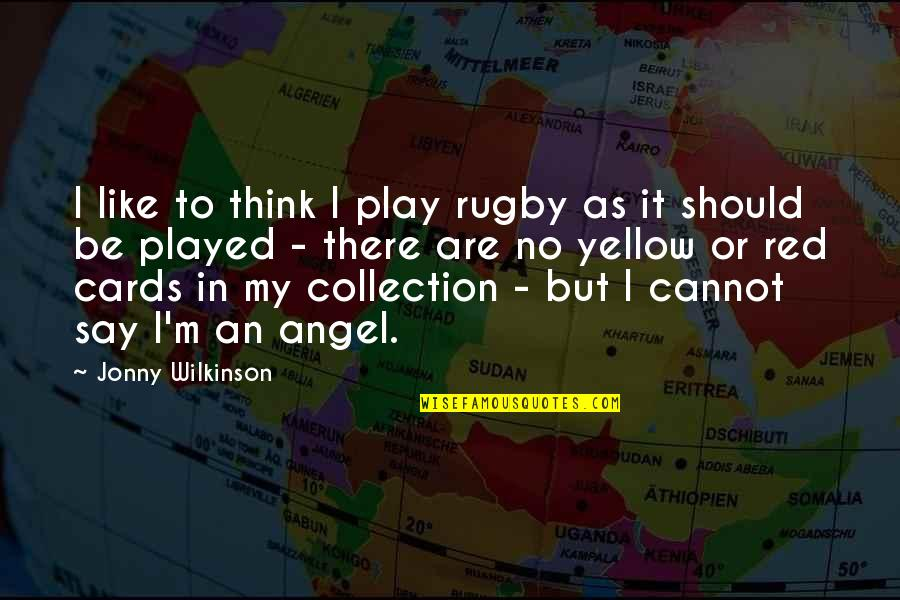 Yellow Quotes By Jonny Wilkinson: I like to think I play rugby as