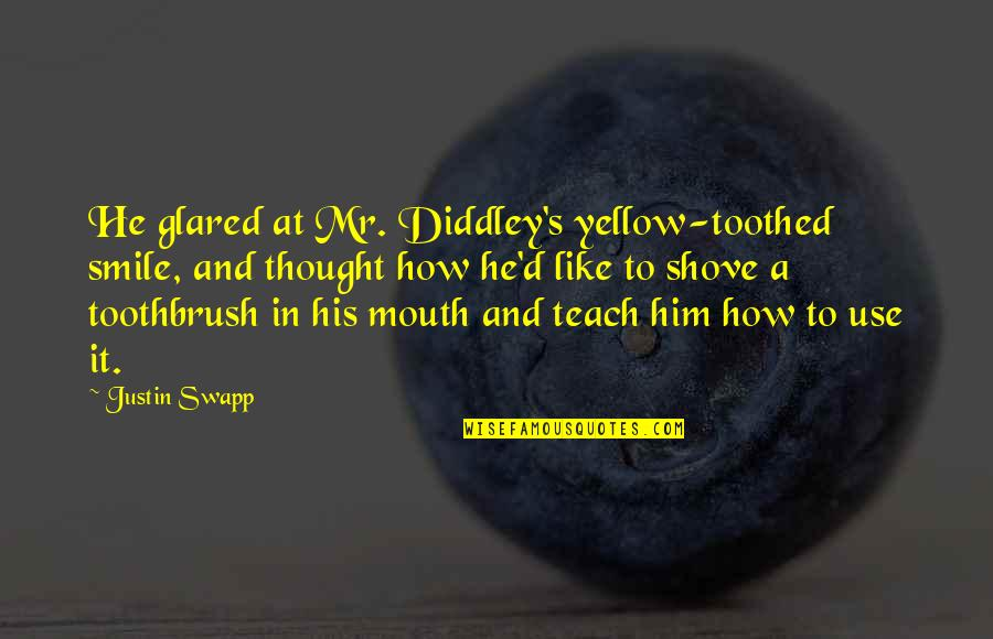 Yellow Quotes By Justin Swapp: He glared at Mr. Diddley's yellow-toothed smile, and