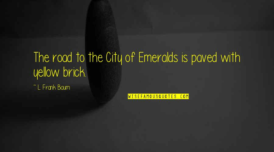 Yellow Quotes By L. Frank Baum: The road to the City of Emeralds is