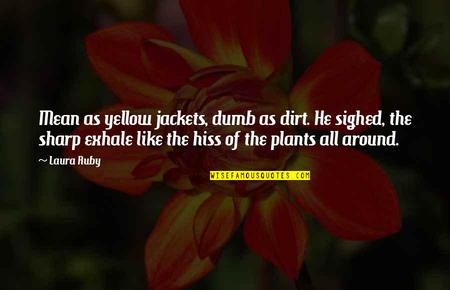 Yellow Quotes By Laura Ruby: Mean as yellow jackets, dumb as dirt. He
