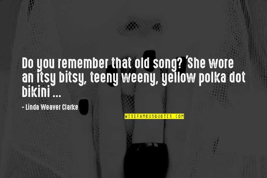 Yellow Quotes By Linda Weaver Clarke: Do you remember that old song? 'She wore
