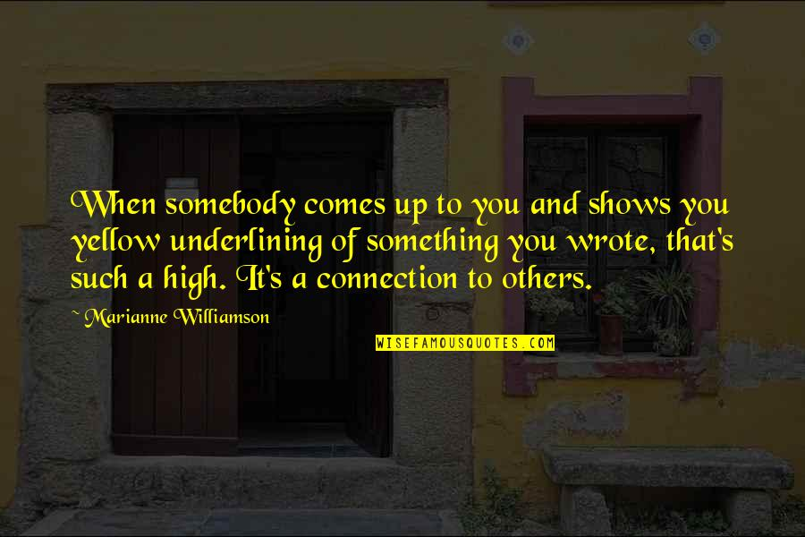 Yellow Quotes By Marianne Williamson: When somebody comes up to you and shows