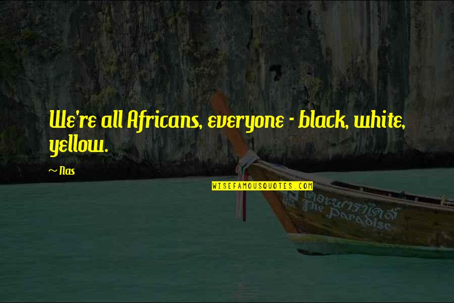 Yellow Quotes By Nas: We're all Africans, everyone - black, white, yellow.