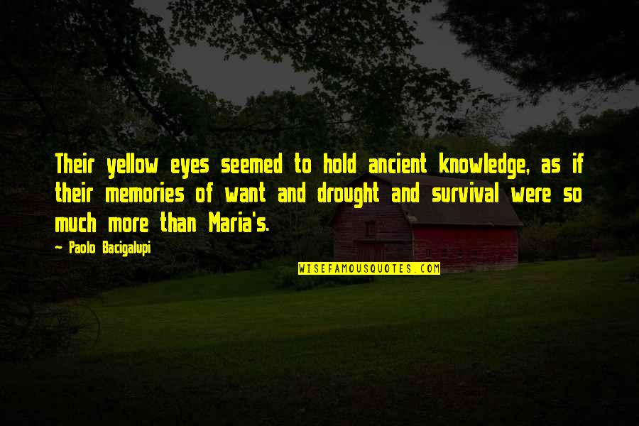 Yellow Quotes By Paolo Bacigalupi: Their yellow eyes seemed to hold ancient knowledge,