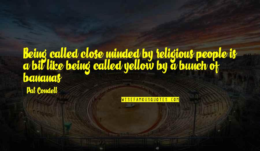 Yellow Quotes By Pat Condell: Being called close-minded by religious people is a
