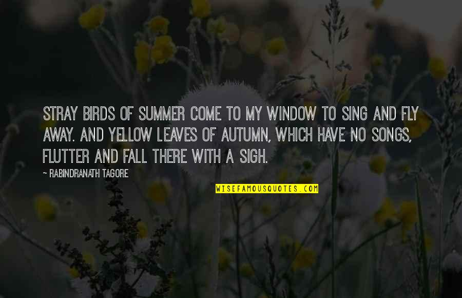 Yellow Quotes By Rabindranath Tagore: Stray birds of summer come to my window