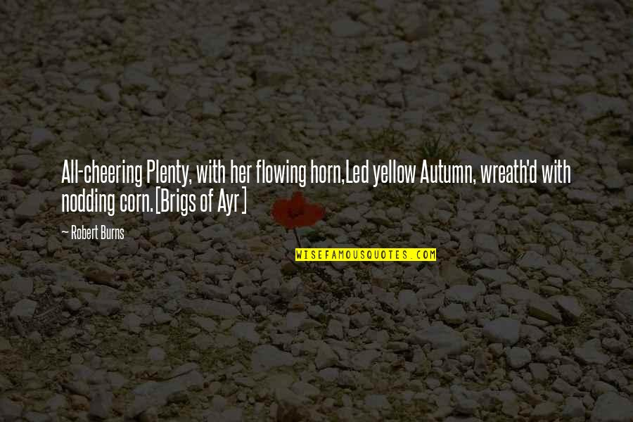 Yellow Quotes By Robert Burns: All-cheering Plenty, with her flowing horn,Led yellow Autumn,