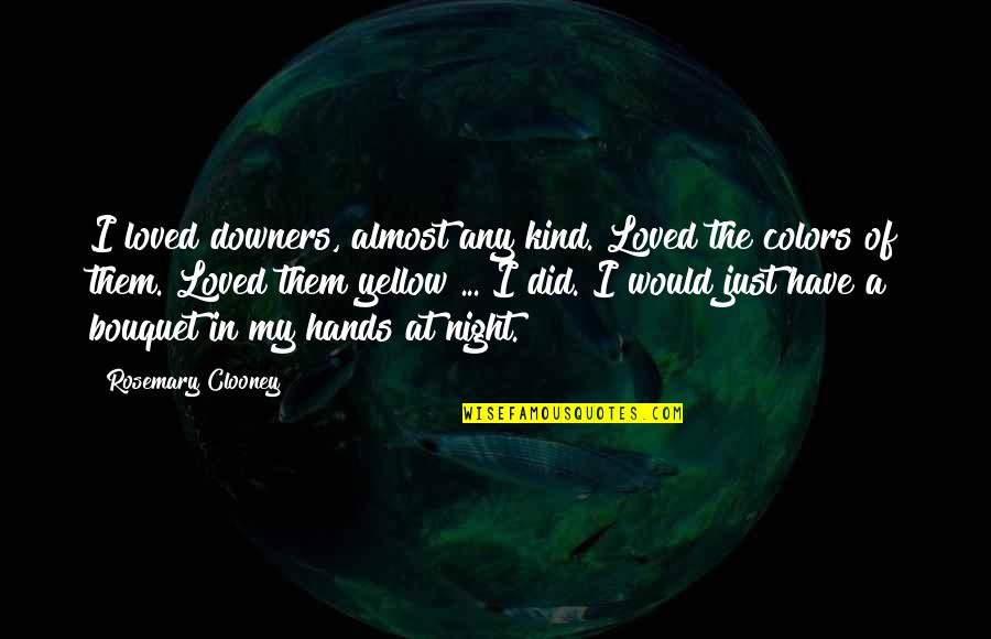 Yellow Quotes By Rosemary Clooney: I loved downers, almost any kind. Loved the