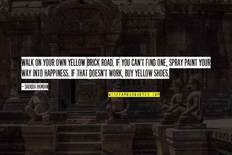 Yellow Quotes By Sadiqua Hamdan: Walk on your own yellow brick road. If