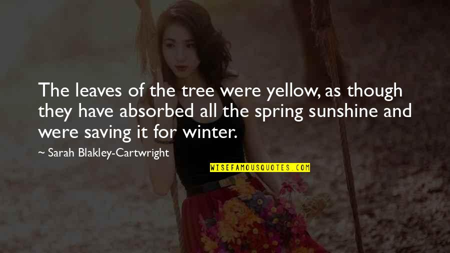 Yellow Quotes By Sarah Blakley-Cartwright: The leaves of the tree were yellow, as