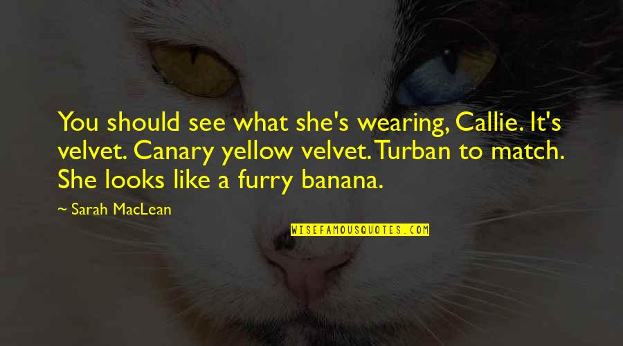 Yellow Quotes By Sarah MacLean: You should see what she's wearing, Callie. It's
