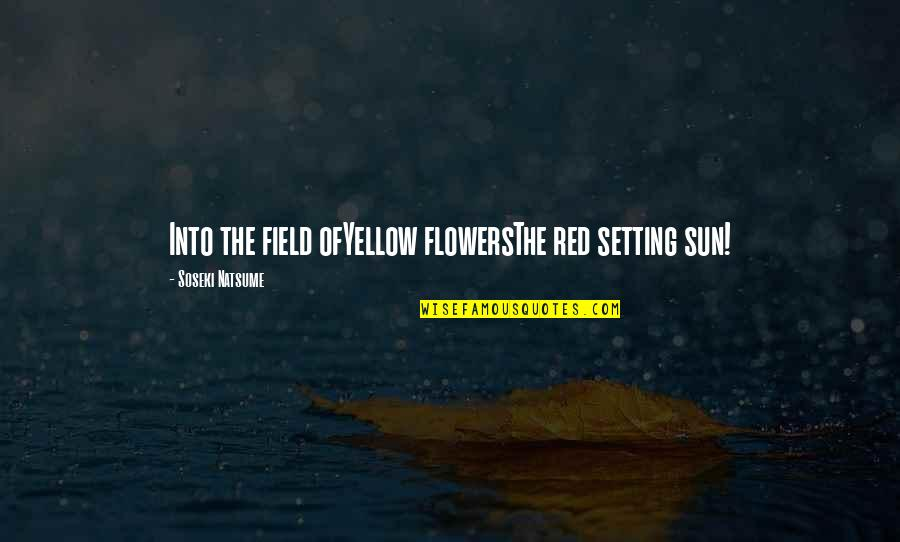 Yellow Quotes By Soseki Natsume: Into the field ofYellow flowersThe red setting sun!