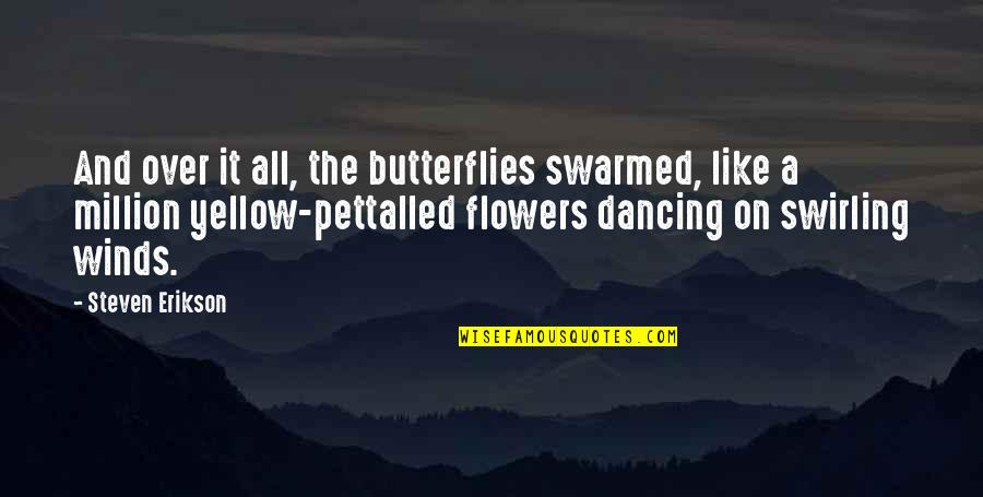 Yellow Quotes By Steven Erikson: And over it all, the butterflies swarmed, like