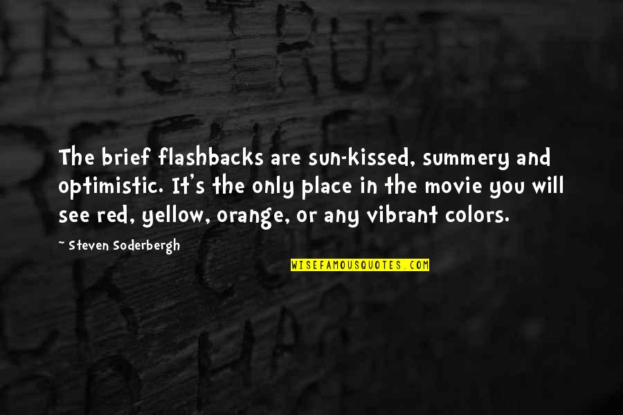 Yellow Quotes By Steven Soderbergh: The brief flashbacks are sun-kissed, summery and optimistic.