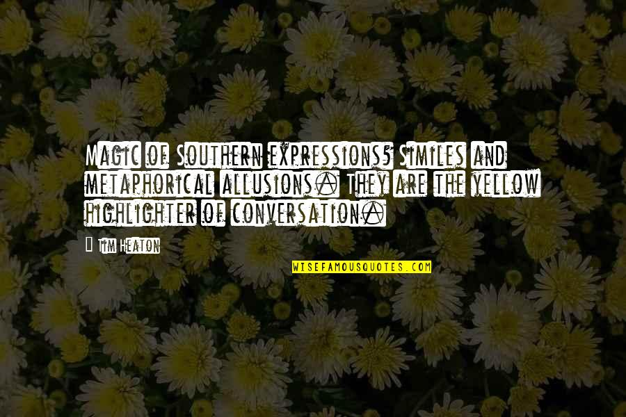 Yellow Quotes By Tim Heaton: Magic of Southern expressions? Similes and metaphorical allusions.