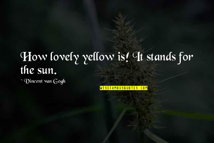 Yellow Quotes By Vincent Van Gogh: How lovely yellow is! It stands for the