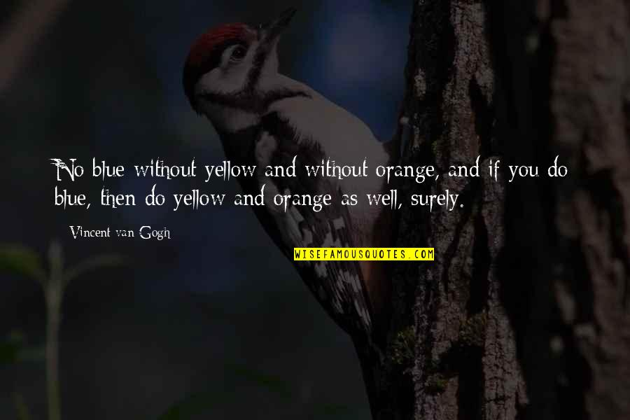 Yellow Quotes By Vincent Van Gogh: No blue without yellow and without orange, and