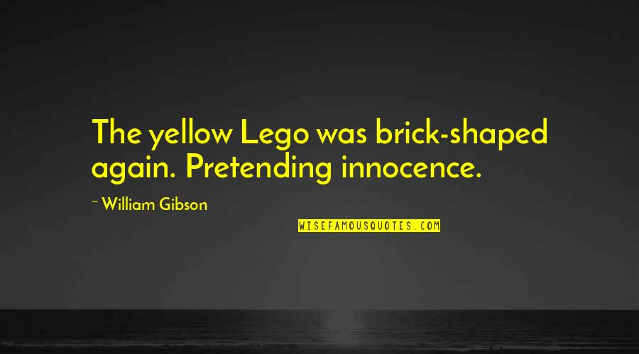 Yellow Quotes By William Gibson: The yellow Lego was brick-shaped again. Pretending innocence.