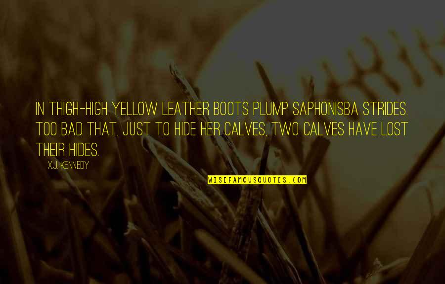 Yellow Quotes By X.J. Kennedy: In thigh-high yellow leather boots Plump Saphonisba strides.
