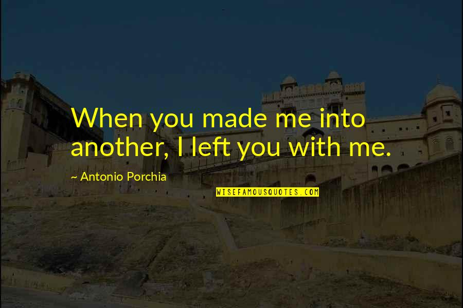 Yellowbeard Quotes By Antonio Porchia: When you made me into another, I left