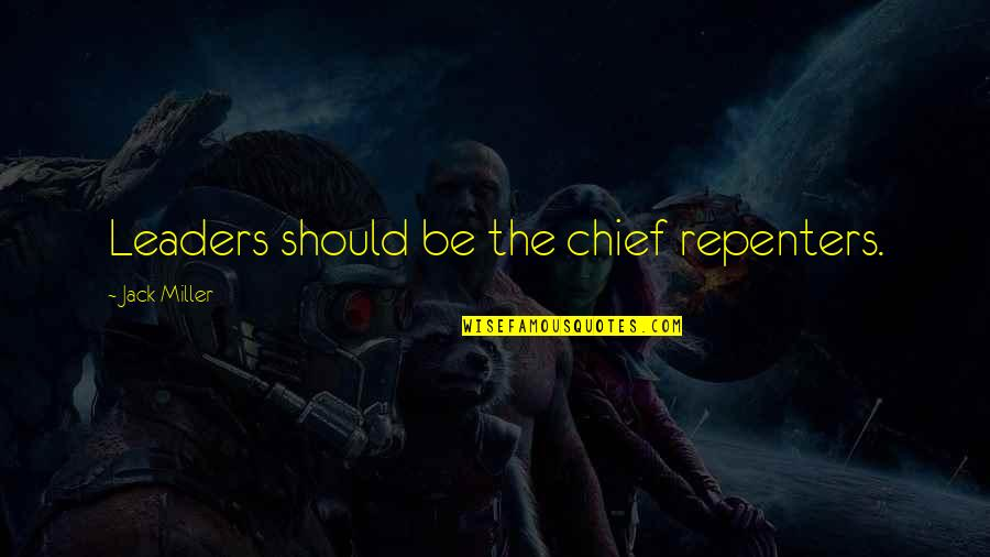 Yellowbeard Quotes By Jack Miller: Leaders should be the chief repenters.