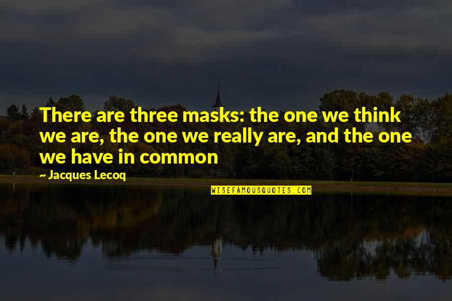 Yellowbeard Quotes By Jacques Lecoq: There are three masks: the one we think
