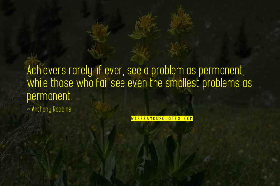 Yemeni Love Quotes By Anthony Robbins: Achievers rarely, if ever, see a problem as