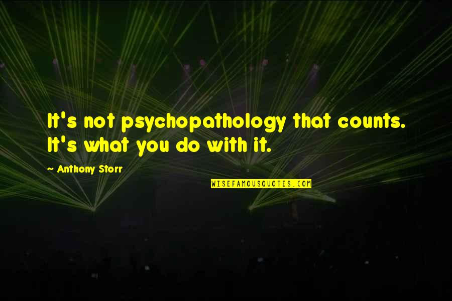 Yemeni Love Quotes By Anthony Storr: It's not psychopathology that counts. It's what you