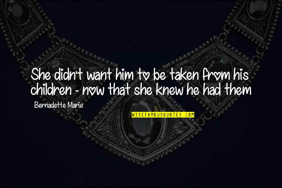 Yemeni Love Quotes By Bernadette Marie: She didn't want him to be taken from
