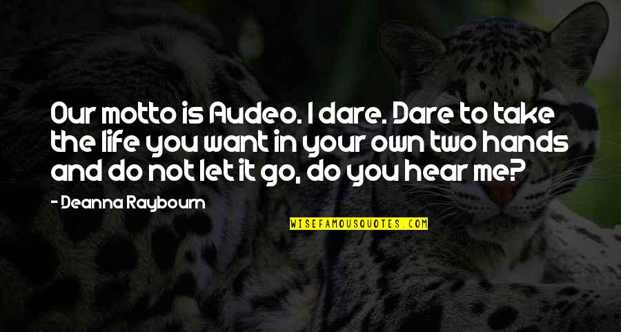 Yemeni Love Quotes By Deanna Raybourn: Our motto is Audeo. I dare. Dare to