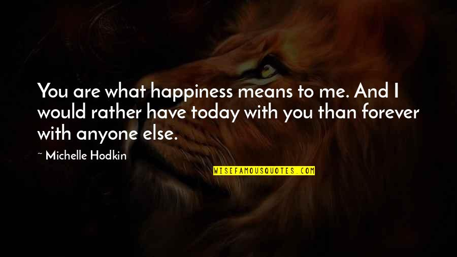 Yemeni Love Quotes By Michelle Hodkin: You are what happiness means to me. And