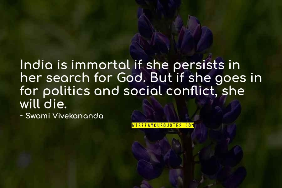 Yemeni Love Quotes By Swami Vivekananda: India is immortal if she persists in her