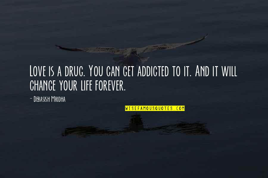 Yemeni Quotes By Debasish Mridha: Love is a drug. You can get addicted