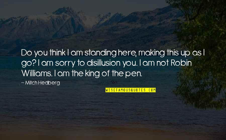 Yemeni Quotes By Mitch Hedberg: Do you think I am standing here, making