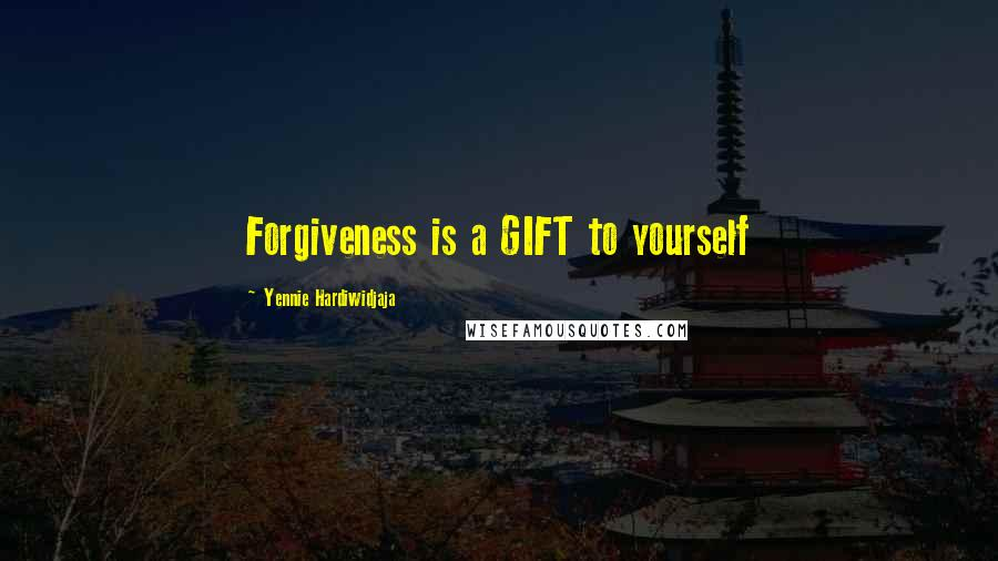 Yennie Hardiwidjaja quotes: Forgiveness is a GIFT to yourself