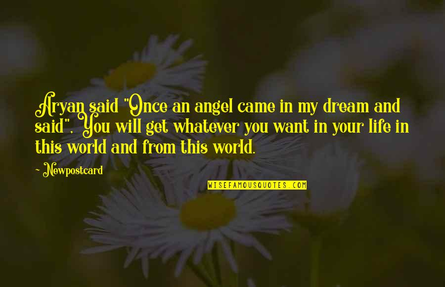 "Yes I Am A Dreamer Quotes By Newpostcard: Aryan said ""Once an angel came in my"