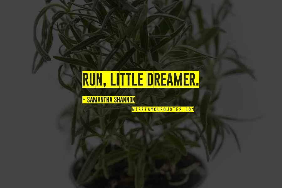 Yes I Am A Dreamer Quotes By Samantha Shannon: Run, little dreamer.